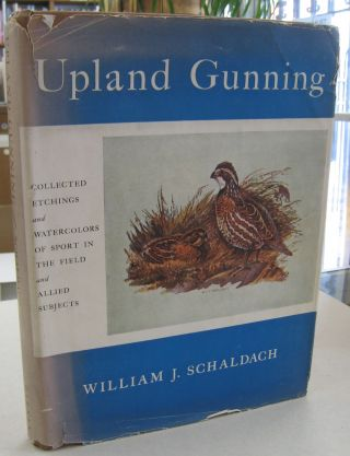 Upland Gunning; Collected Etchings and Watercolors of Sport in the Field and Allied Subjects....