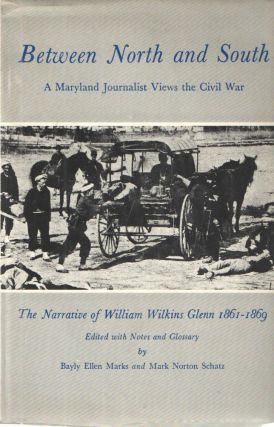 BETWEEN NORTH AND SOUTH: A Maryland Journalist Views the Civil War/The Narrative of William...