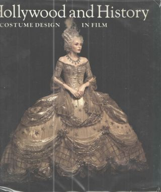 Hollywood and History Costume Design in Film. Edward Maeder, Alicia Annas, Satch Lavalley, Elois...