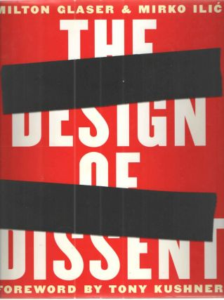 The Design of Dissent Socially and Politically Driven Graphics. Milton Glaser, Mirko Ilic, Tony...