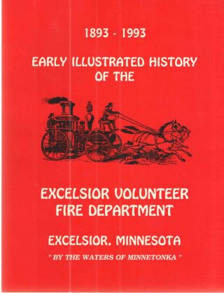 Early Illustrated History of the Excelsior Volunteer Fire Department Excelsior, Minnesota...