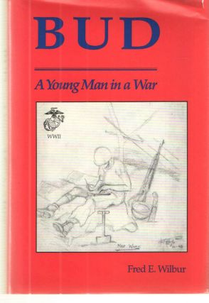 Bud; A Young Man in a War. Fred E. Wilbur