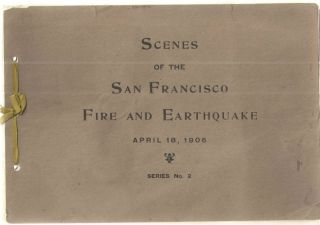 Scenes of the San Francisco Fire and Earthquake; April 18, 1906 SERIES 2