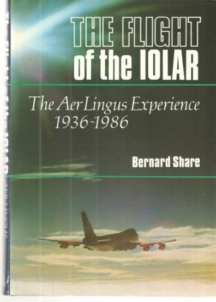 The Flight of the Iolar; The AerLingus Experience 1936-1986. Bernard Share.