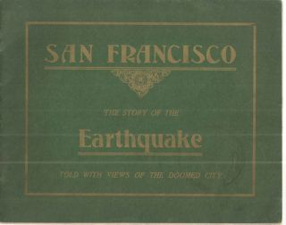 San Francisco; The Story of the Earthquake Told with Views of the Doomed City