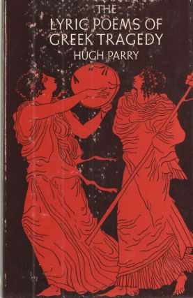 THE LYRIC POEMS OF GREEK TRAGEDY. Hugh Parry
