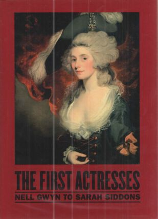 The First Actresses; Nell Gwyn to Sarah Siddons. Gill Perry