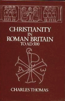CHRISTIANITY IN ROMAN BRITAIN TO AD 500. Charles Thomas