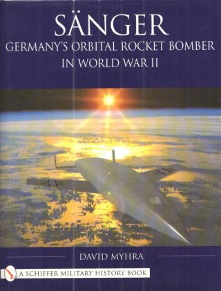 Sanger Germany's Orbital Rocket Bomber in World War II. David Myhra.