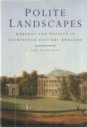 POLITE LANDSCAPES: GARDENS AND SOCIETY IN EIGHTEENTH-CENTURY ENGLAND. TOM WILLIAMSON
