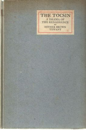 The Tocsin; A Drama of the Renaissance. Esther Brown Tiffany