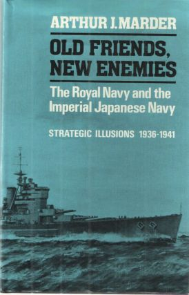Old Friends, New Enemies: The Royal Navy and the Imperial Japanese Navy, vol. 1: Strategic illusions, 1936-1941.