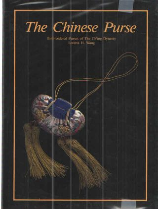 The Chinese Purse Embroidered Purses of the Ch'ing Dynasty (Zhonghua zhi mei xi lie). Loretta H....