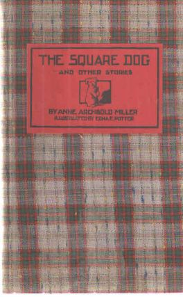 The Square Dog and Other Stories. Anne Archbold Miller