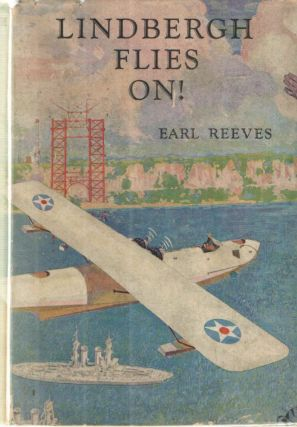 "Lindbergh Flies On!; A story of a hero, and of the Pioneers, and ""Empire Builers of the Air"" who followed him. Earl Reeves."
