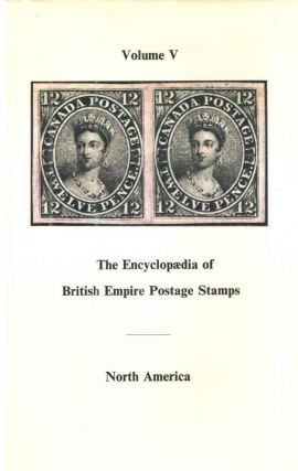 The Encyclopaedia of British Empire Postage North America; The Empire in North America from...