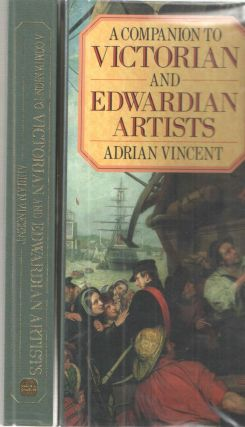 A Companion to Victorian and Edwardian Artists. Adrian Vincent