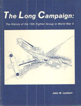 The Long Campaign:; The History of the 15th Fighter Group in World War II. John W. Lambert