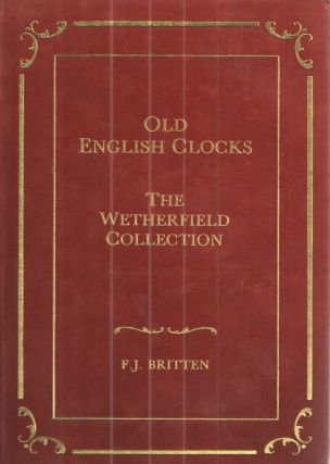 Old English Clocks The Wetherfield Collection. F J. Britten