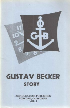 The Gustav Becker Story; Vol. 1. Antique Clock Publishing