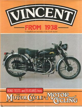 Vincent From 1938; Road Tests and Features from The Motor Cycle & Motor Cycling. Cyril Ayton.