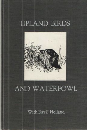 Upland Birds and Waterfowl. Ray P. Holland
