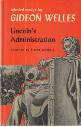 Selected Essays by Gideon Welles Lincoln's Administration. Albert Mordell