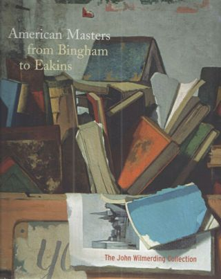 American Masters from Bingham to Eakins; The John Wilmerding Collection. Nancy K. Anderson...