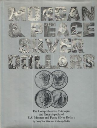 The Comprehensive Catalog and Encyclopedia of U. S. Morgan and Peace Silver Dollars. Leroy C. Van...