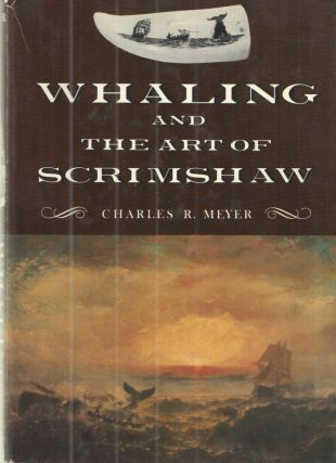 Whaling and the art of scrimshaw. Charles R. Meyer