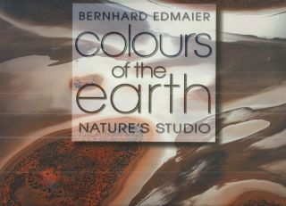 Colours of the Earth: Nature's Studio. Bernhard Edmaier, Angelika Jung-Huttl