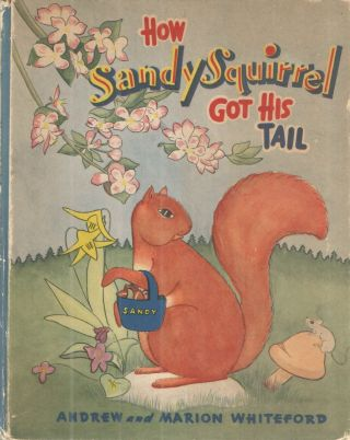 How Sandy Squirrel Got His Tail. Andrew, Marion Whiteford.