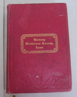 A History of Dickinson County, Iowa; Together with an Account of The Spirit Lake Massacre and the...