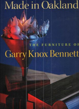 Made in Oakland: The Furniture of Garry Knox Bennett. Garry Knox Bennett