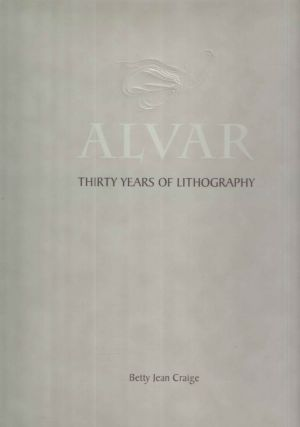 Alvar; Thirty Years of Lithography. Betty Jean Craige