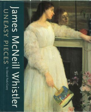 James MacNeill Whistler: Uneasy Pieces. David Park Curry