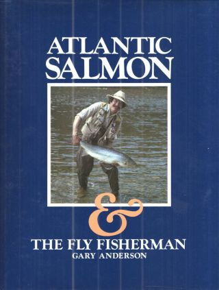 ATLANTIC SALMON & The Fly Fisherman. Gary Anderson
