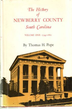 The History of Newberry County, South Carolina, 1749-1860; Volume one. Thomas H. Pope