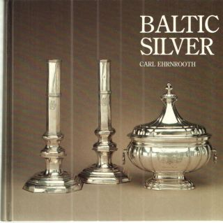 Baltic Silver; Silver Treasures from Livonia Estonia and Courland. Carl Ehrnrooth