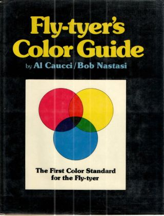 Fly-tyers Color Guide. Al Caucci/Bob Nastasi