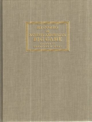 Records of North American Big Game. Prentiss N. Gray