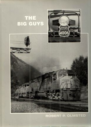 The Big Guys; Union Pacifics Largest Locomotives 1949-1997. Robert P. Olmsted