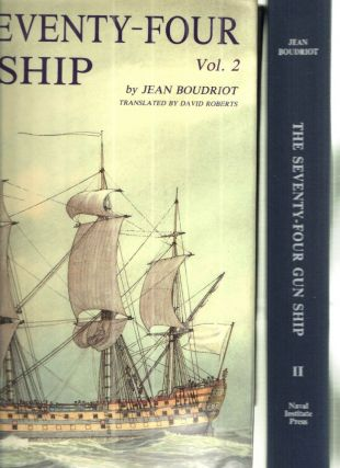 Seventy-Four Gun Ship: A Practical Treatise on the Art of Naval Architecture Fitting Out the Hull (Seventy-Four Gun Ship) Volume II. Jean. Boudriot.