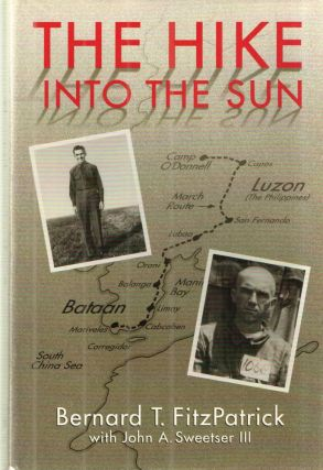The Hike Into the Sun: Memoir of an American Soldier Captured on Bataan in 1942 and Imprisoned By the Japanese Until 1945. With John A. Sweetser III Fitzpatrick Bernard T.