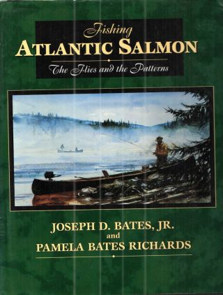 Fishing Atlantic Salmon: The Flies and the Patterns. Joseph D., Pamela Bates Richards, Bob Bates...