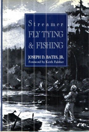 Streamer Fly Tying and Fishing. Joseph D. Bates
