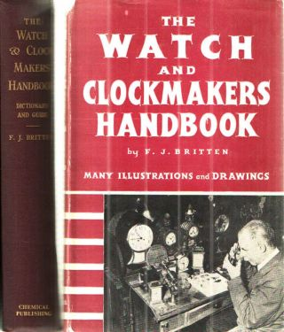 The Watch and Clockmakers Handbook. F J. Britten