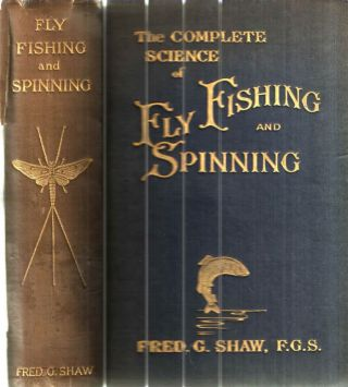 The Complete Science of Fly Fishing and Spinning. Fred G. Shaw