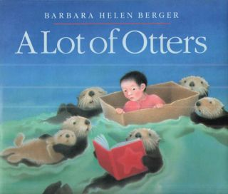 A Lot of Otters. Barbara Helen Berger.