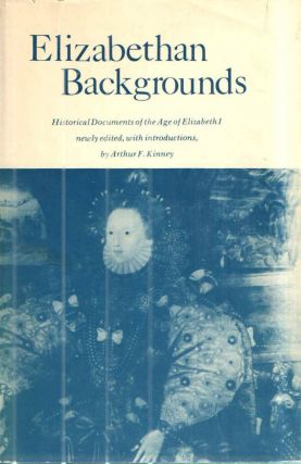 Elizabethan Backgrounds: Historical Documents Of The Age Of Elizabeth I. Arthur F. Kinney.